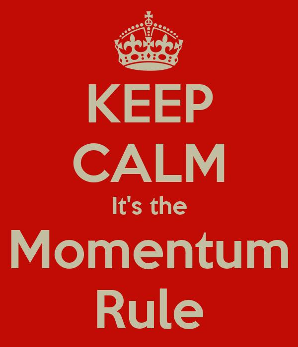 KEEP CALM It's the Momentum Rule