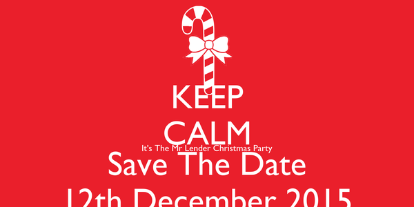 KEEP CALM It's The Mr Lender Christmas Party Save The Date 12th December 2015