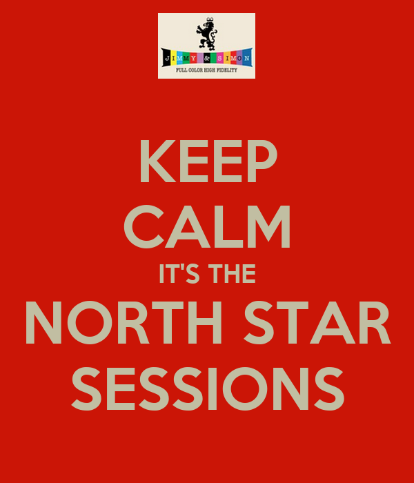 KEEP CALM IT'S THE NORTH STAR SESSIONS
