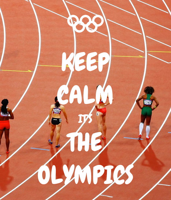 KEEP CALM IT'S THE OLYMPICS