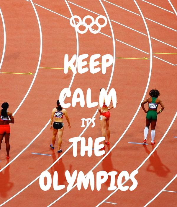KEEP CALM IT'S THE OLYMPICS