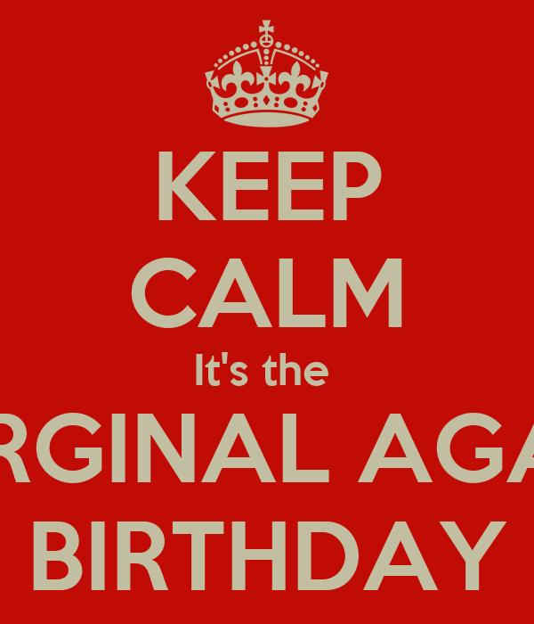 KEEP CALM It's the  ORGINAL AGA's BIRTHDAY