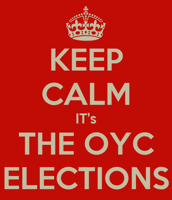 KEEP CALM IT's THE OYC ELECTIONS
