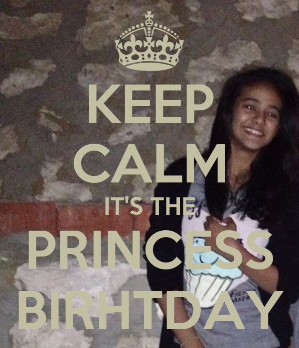 KEEP CALM IT'S THE PRINCESS BIRHTDAY