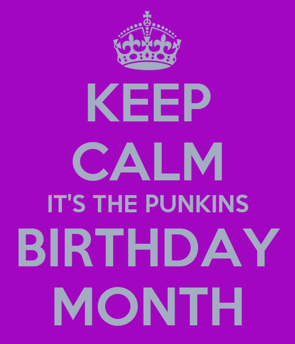 KEEP CALM IT'S THE PUNKINS BIRTHDAY MONTH