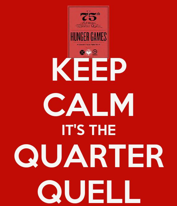 KEEP CALM IT'S THE QUARTER QUELL