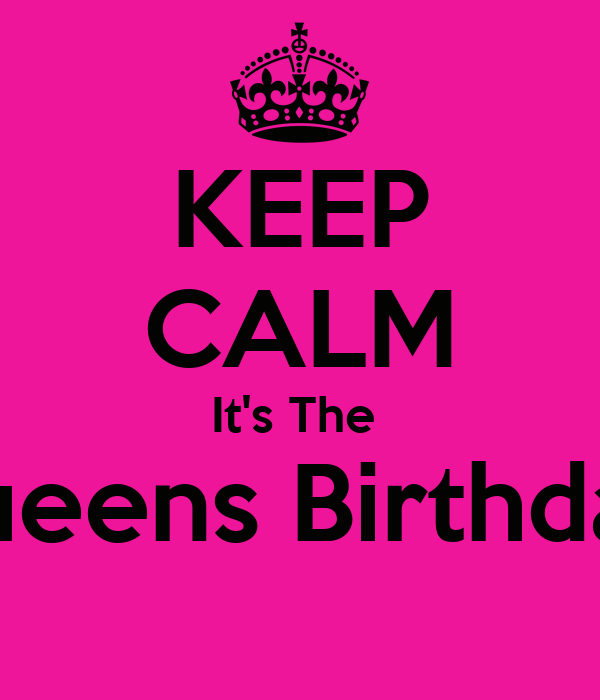 KEEP CALM It's The  Queens Birthday