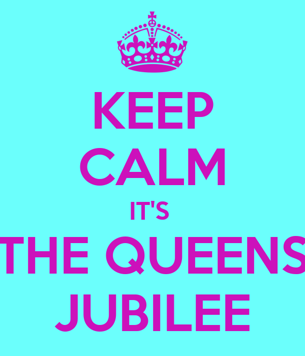 KEEP CALM IT'S  THE QUEENS JUBILEE