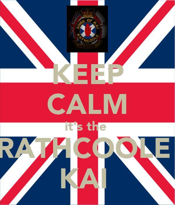 KEEP CALM it's the  RATHCOOLE  KAI
