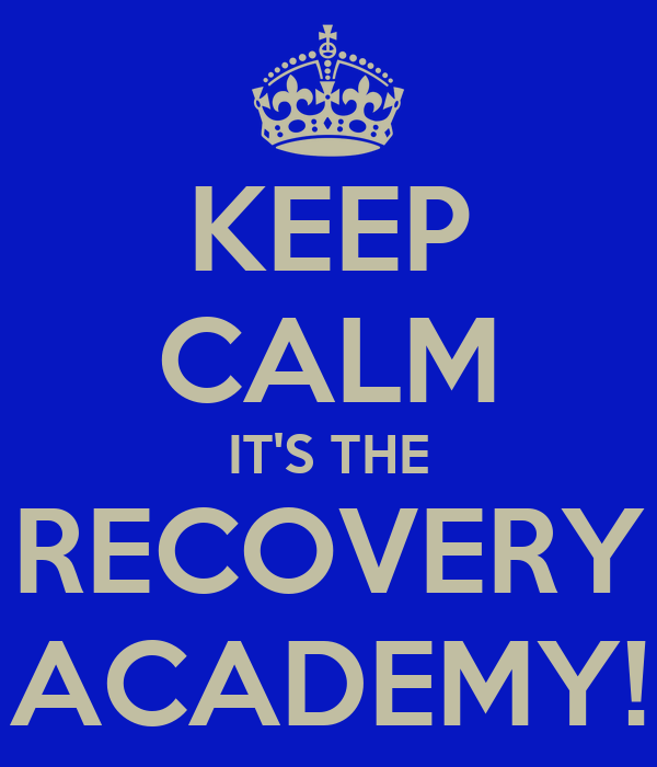KEEP CALM IT'S THE RECOVERY ACADEMY!