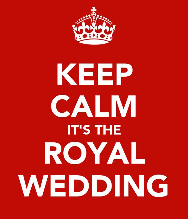 KEEP CALM IT'S THE ROYAL WEDDING
