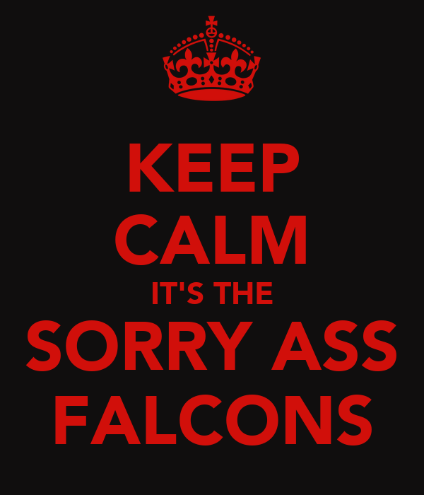KEEP CALM IT'S THE SORRY ASS FALCONS