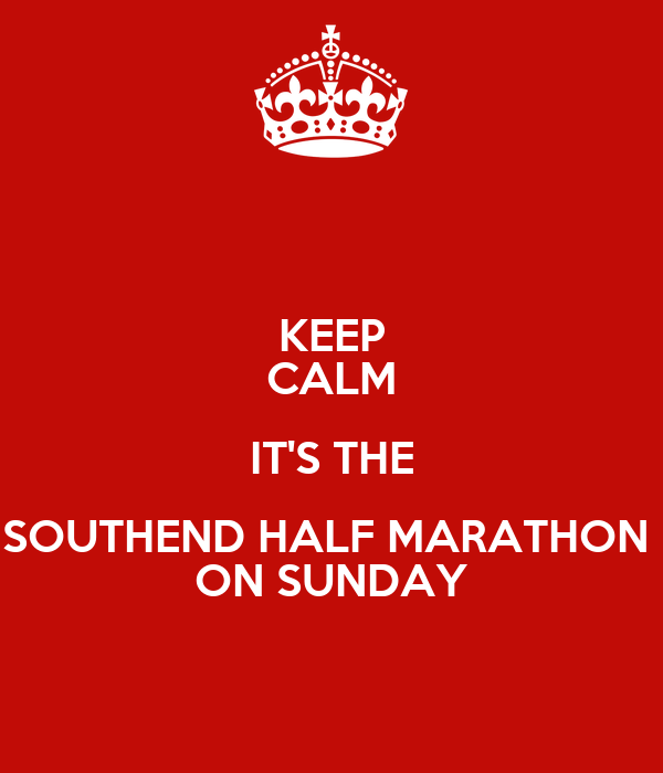 KEEP CALM IT'S THE SOUTHEND HALF MARATHON  ON SUNDAY