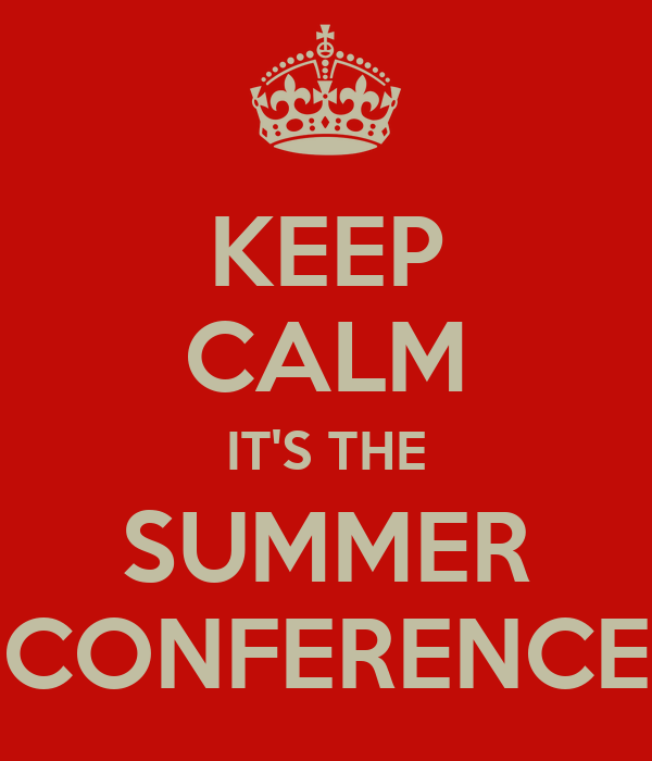 KEEP CALM IT'S THE SUMMER CONFERENCE