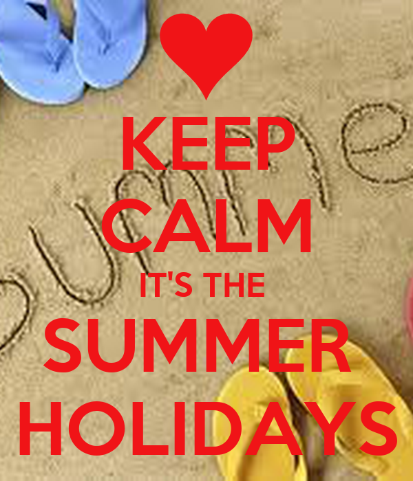 KEEP CALM IT'S THE  SUMMER  HOLIDAYS