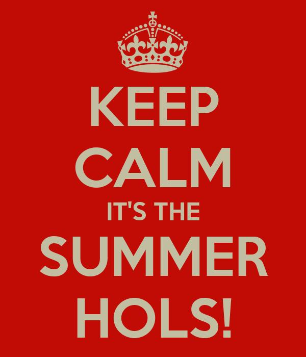 KEEP CALM IT'S THE SUMMER HOLS!