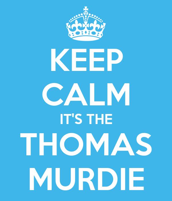 KEEP CALM IT'S THE THOMAS MURDIE