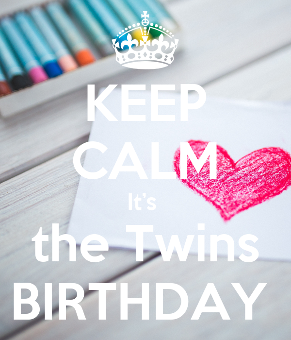 KEEP CALM It's  the Twins BIRTHDAY