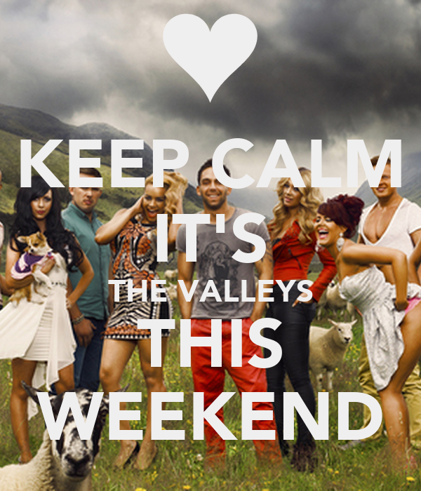 KEEP CALM IT'S THE VALLEYS THIS WEEKEND