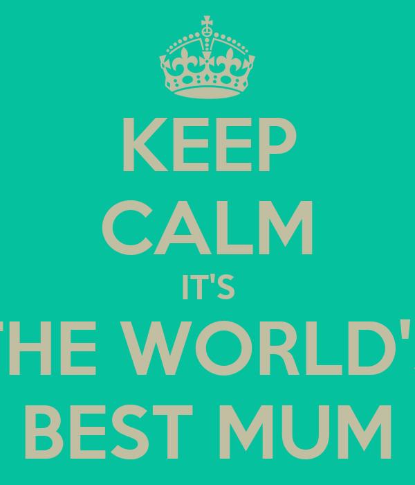 KEEP CALM IT'S THE WORLD'S BEST MUM