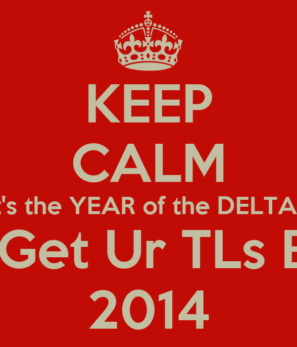 KEEP CALM It's the YEAR of the DELTAS You'll Get Ur TLs Back in 2014