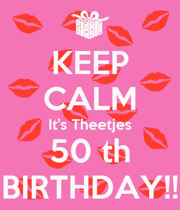 KEEP CALM It's Theetjes 50 th BIRTHDAY!!
