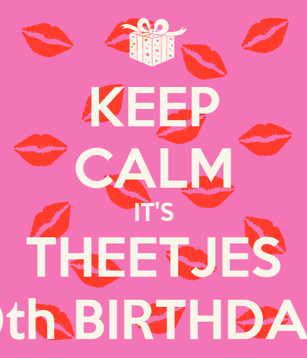 KEEP CALM IT'S THEETJES 50th BIRTHDAY!!