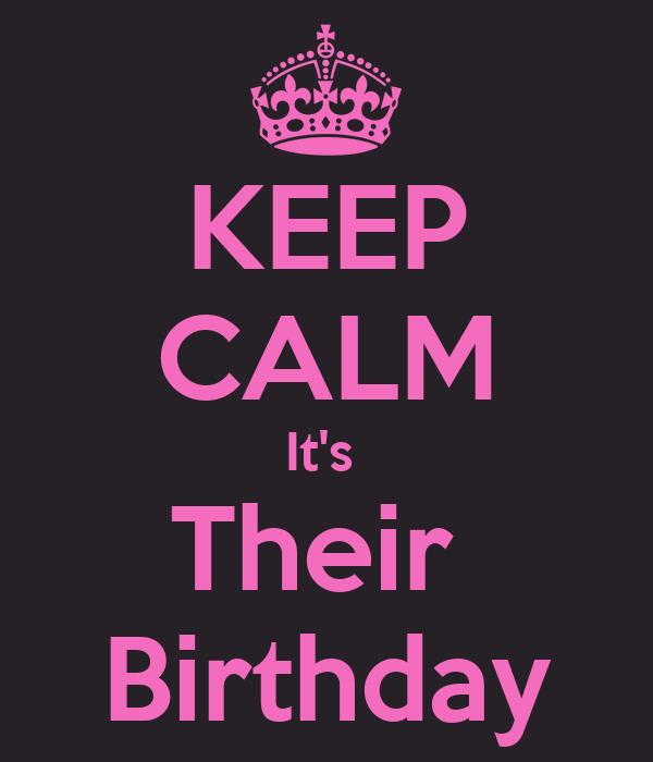 KEEP CALM It's  Their  Birthday