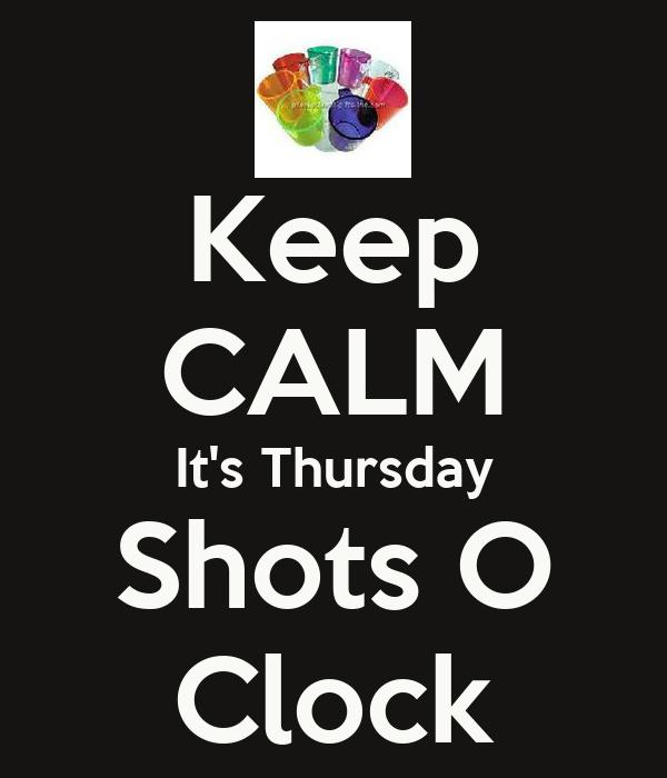 Keep CALM It's Thursday Shots O Clock