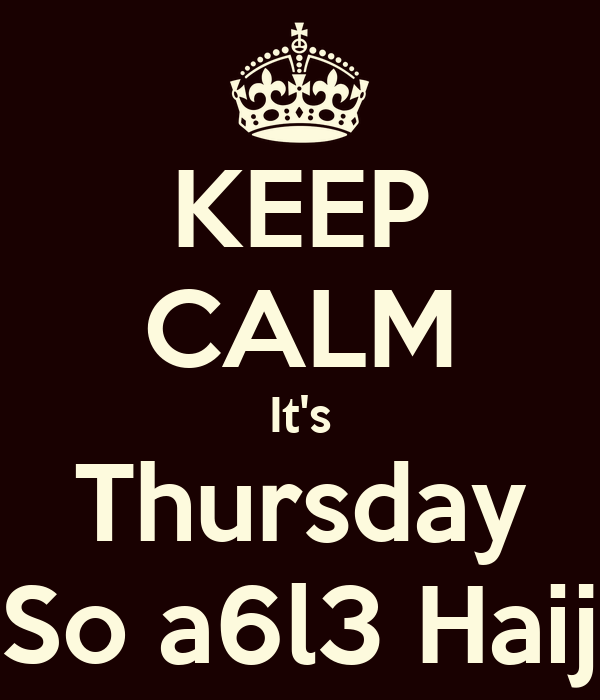 KEEP CALM It's Thursday So a6l3 Haij