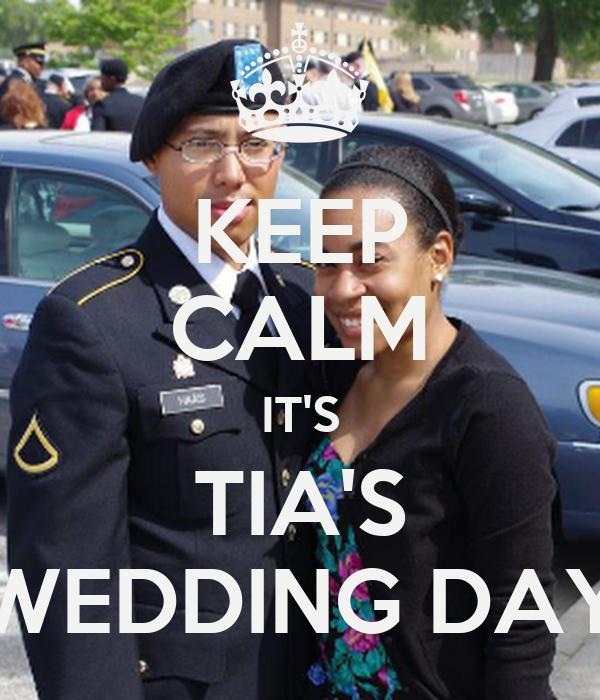 KEEP CALM IT'S TIA'S WEDDING DAY