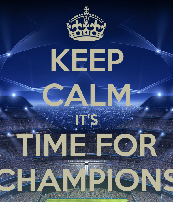 KEEP CALM IT'S TIME FOR CHAMPIONS