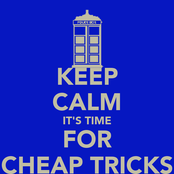 KEEP CALM IT'S TIME FOR CHEAP TRICKS