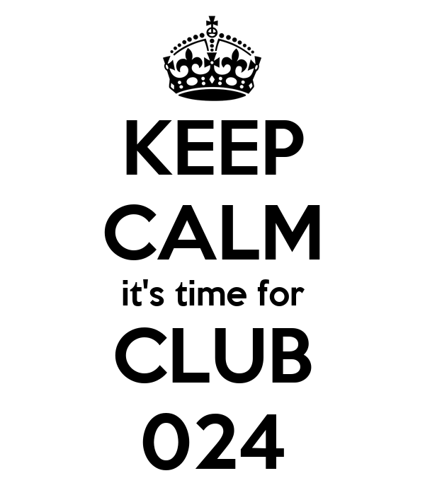 KEEP CALM it's time for CLUB 024
