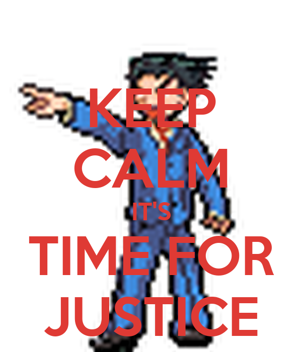 KEEP CALM IT'S TIME FOR JUSTICE