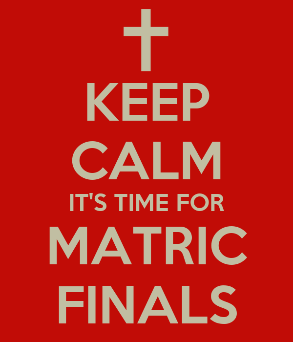 KEEP CALM IT'S TIME FOR MATRIC FINALS