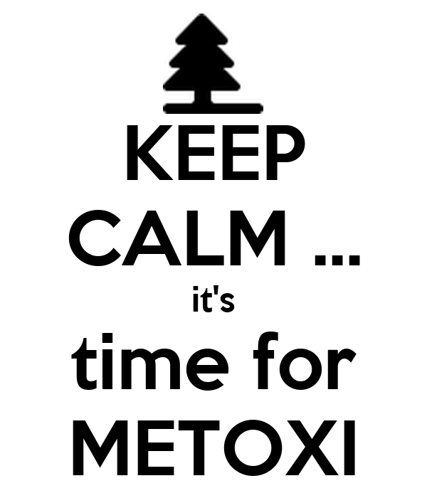 KEEP CALM ... it's time for METOXI
