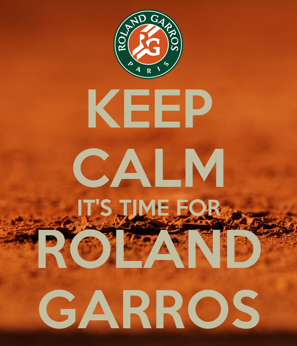 KEEP CALM IT'S TIME FOR ROLAND GARROS