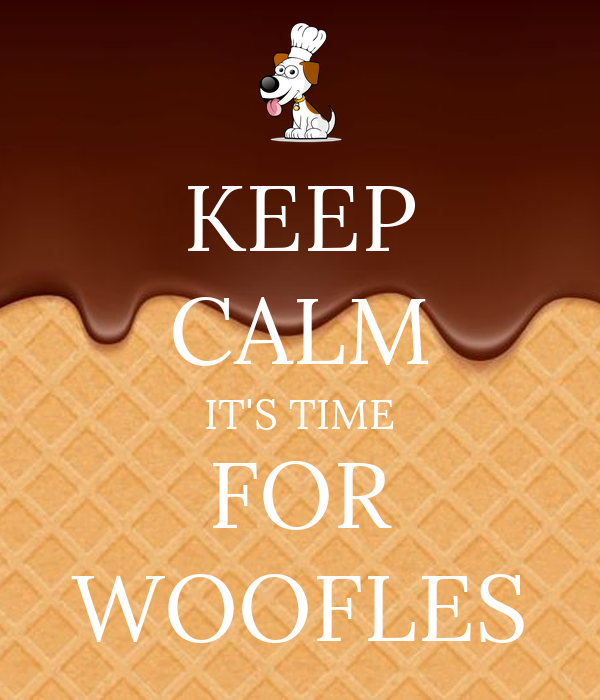 KEEP CALM IT'S TIME FOR WOOFLES
