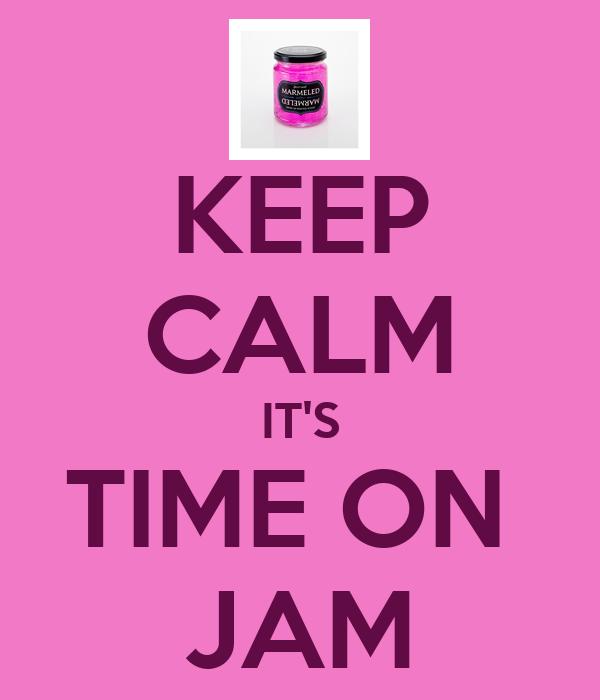 KEEP CALM IT'S TIME ON  JAM