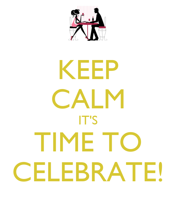 KEEP CALM IT'S TIME TO CELEBRATE!