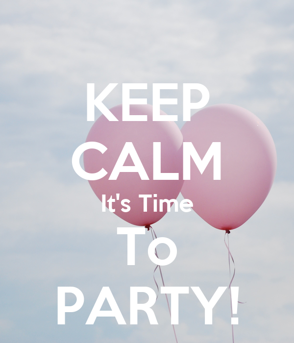 KEEP CALM It's Time To PARTY!