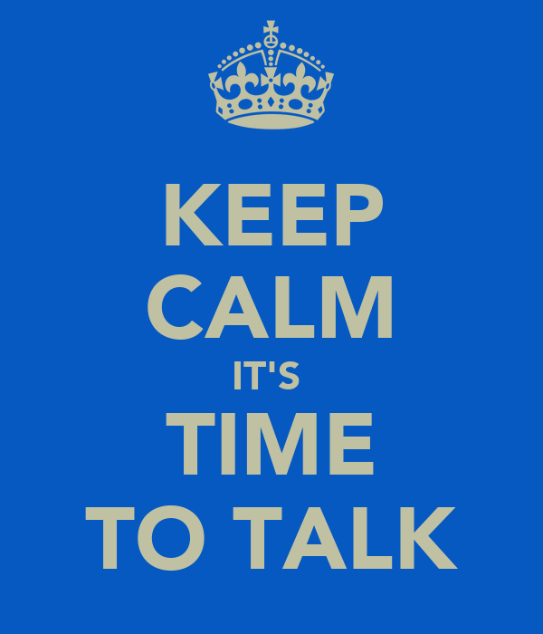 KEEP CALM IT'S  TIME TO TALK