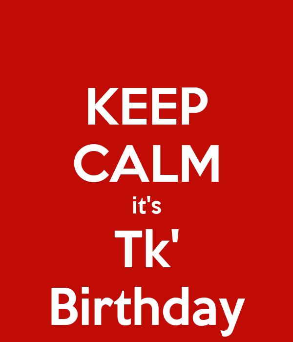 KEEP CALM it's Tk' Birthday