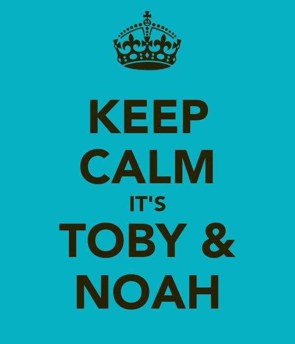 KEEP CALM IT'S TOBY & NOAH