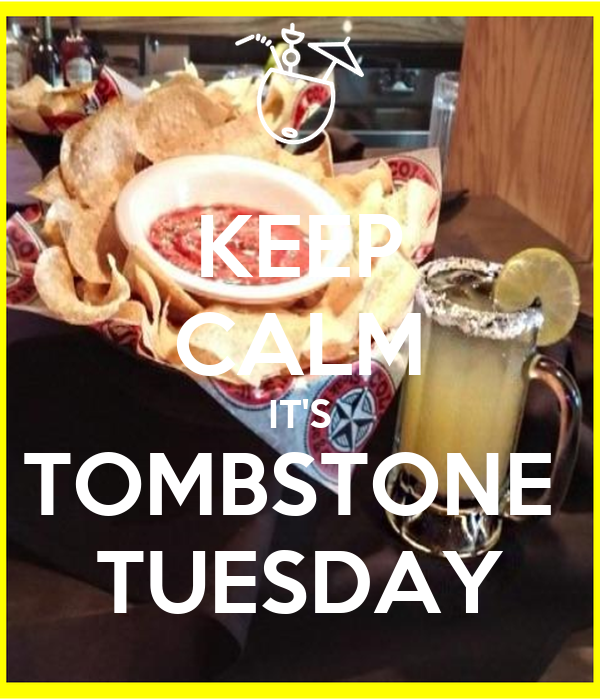 KEEP CALM IT'S TOMBSTONE  TUESDAY