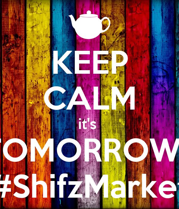 KEEP CALM it's  TOMORROW!! #ShifzMarket