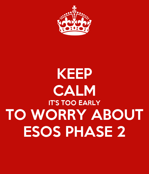 KEEP CALM IT'S TOO EARLY TO WORRY ABOUT ESOS PHASE 2