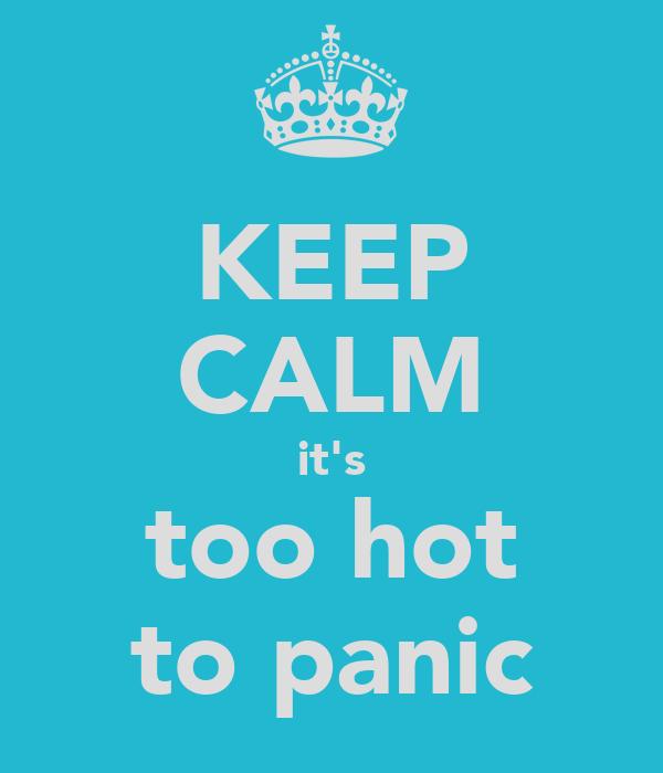 KEEP CALM it's too hot to panic