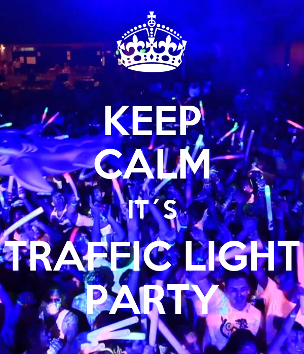 KEEP CALM IT´S TRAFFIC LIGHT PARTY